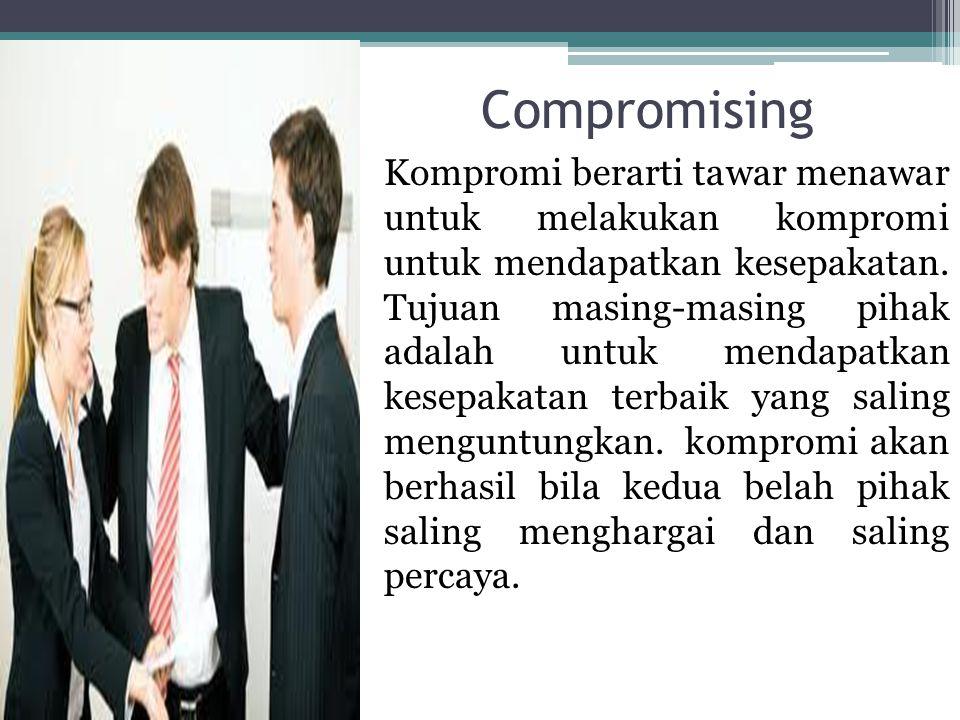 Compromising Kompromi berarti tawar menawar untuk melakukan kompromi untuk mendapatkan kesepakatan. Tujuan masing-masing pihak adalah untuk mendapatka