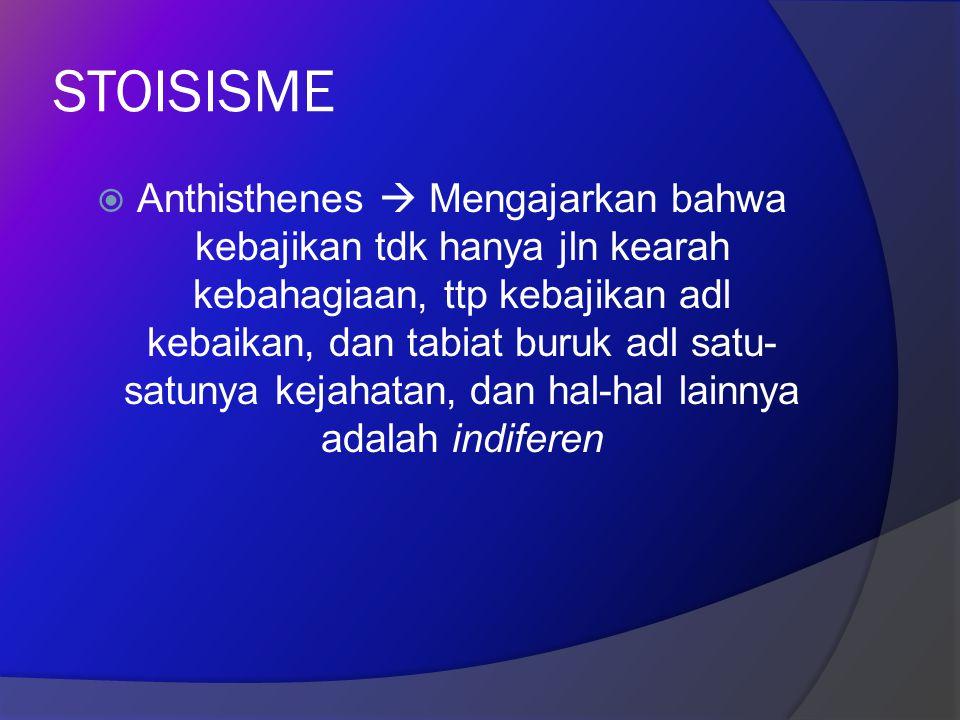 STOISISME  Anthisthenes  Mengajarkan bahwa kebajikan tdk hanya jln kearah kebahagiaan, ttp kebajikan adl kebaikan, dan tabiat buruk adl satu- satuny