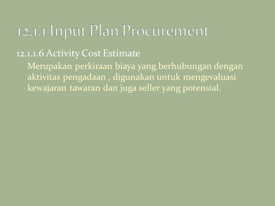 12.1.1.6 Activity Cost Estimate Merupakan perkiraan biaya yang berhubungan dengan aktivitas pengadaan, digunakan untuk mengevaluasi kewajaran tawaran
