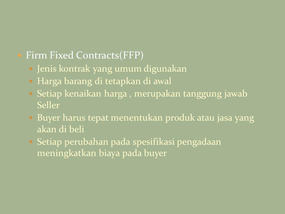 Firm Fixed Contracts(FFP) Jenis kontrak yang umum digunakan Harga barang di tetapkan di awal Setiap kenaikan harga, merupakan tanggung jawab Seller Bu