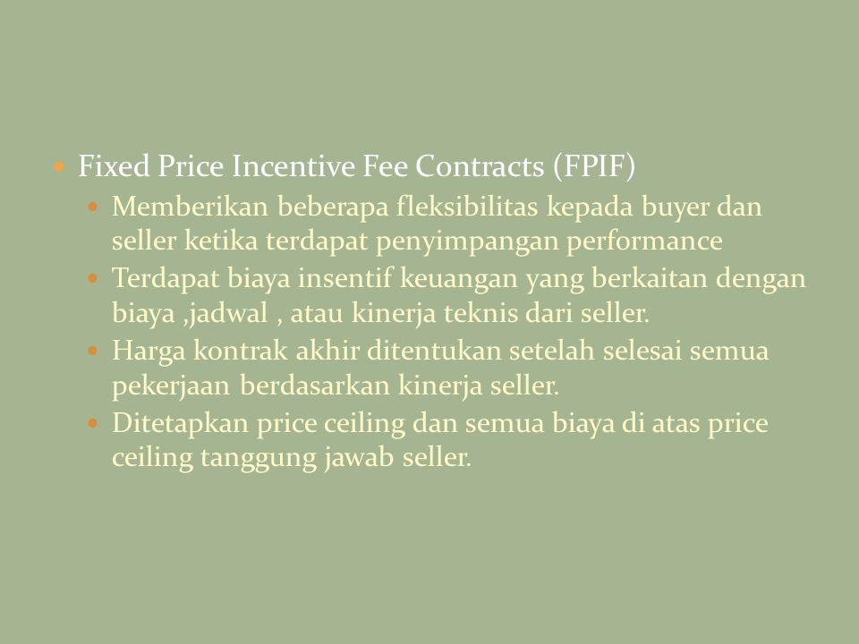 Fixed Price Incentive Fee Contracts (FPIF) Memberikan beberapa fleksibilitas kepada buyer dan seller ketika terdapat penyimpangan performance Terdapat
