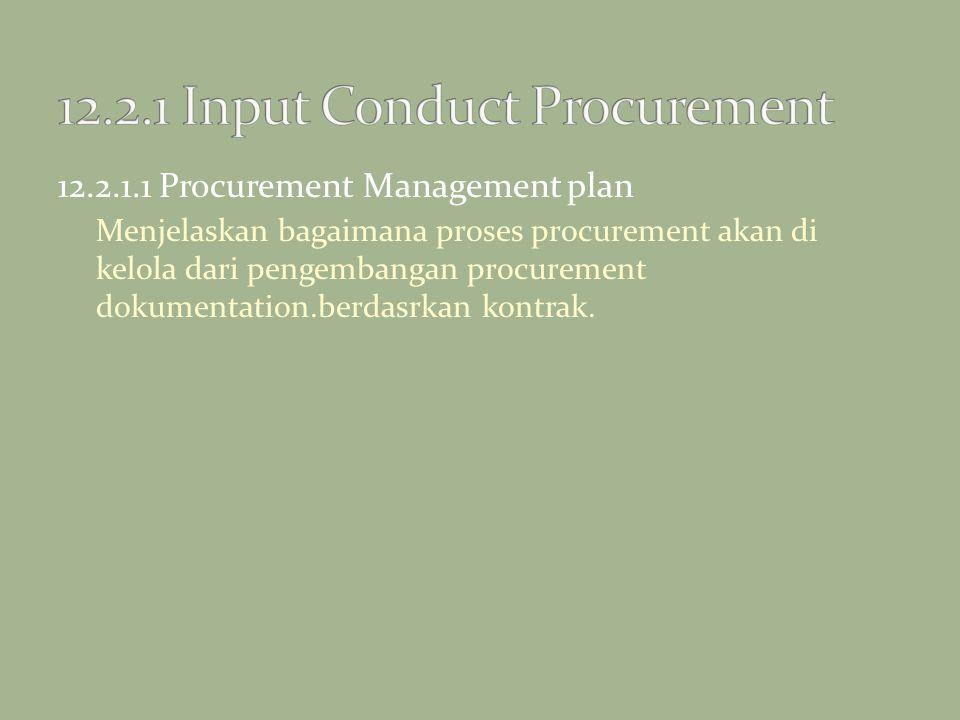 12.2.1.1 Procurement Management plan Menjelaskan bagaimana proses procurement akan di kelola dari pengembangan procurement dokumentation.berdasrkan ko