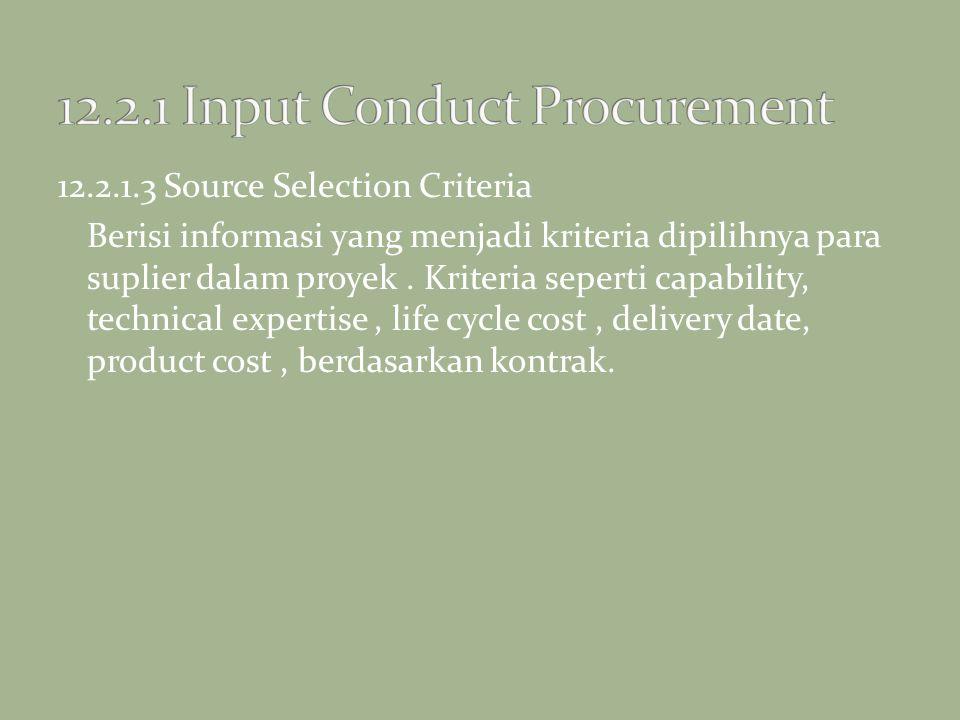 12.2.1.3 Source Selection Criteria Berisi informasi yang menjadi kriteria dipilihnya para suplier dalam proyek. Kriteria seperti capability, technical