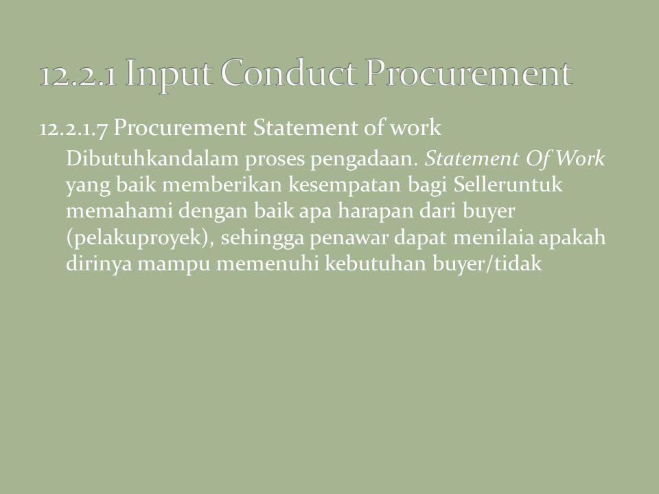 12.2.1.7 Procurement Statement of work Dibutuhkandalam proses pengadaan. Statement Of Work yang baik memberikan kesempatan bagi Selleruntuk memahami d