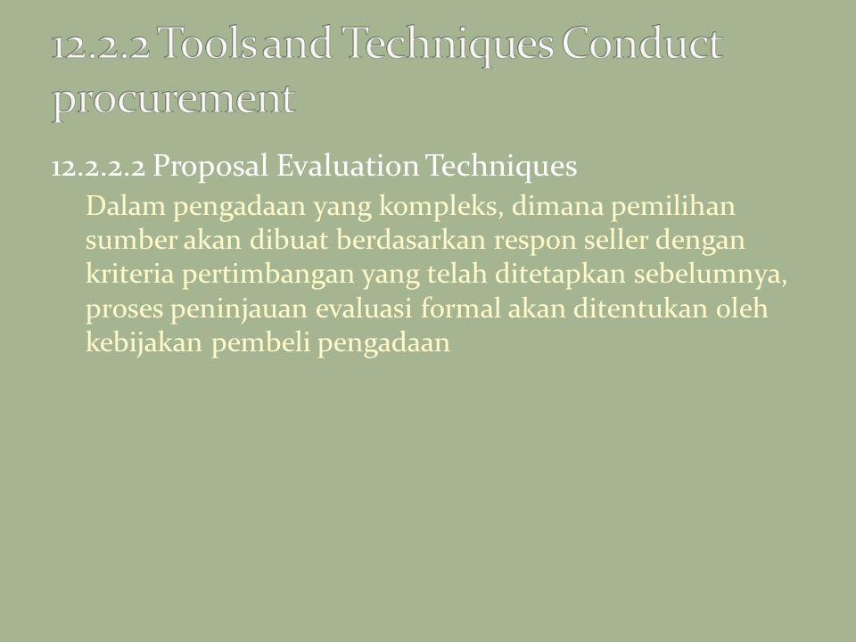 12.2.2.2 Proposal Evaluation Techniques Dalam pengadaan yang kompleks, dimana pemilihan sumber akan dibuat berdasarkan respon seller dengan kriteria p