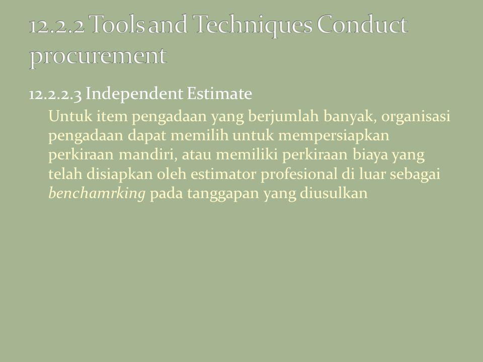 12.2.2.3 Independent Estimate Untuk item pengadaan yang berjumlah banyak, organisasi pengadaan dapat memilih untuk mempersiapkan perkiraan mandiri, at