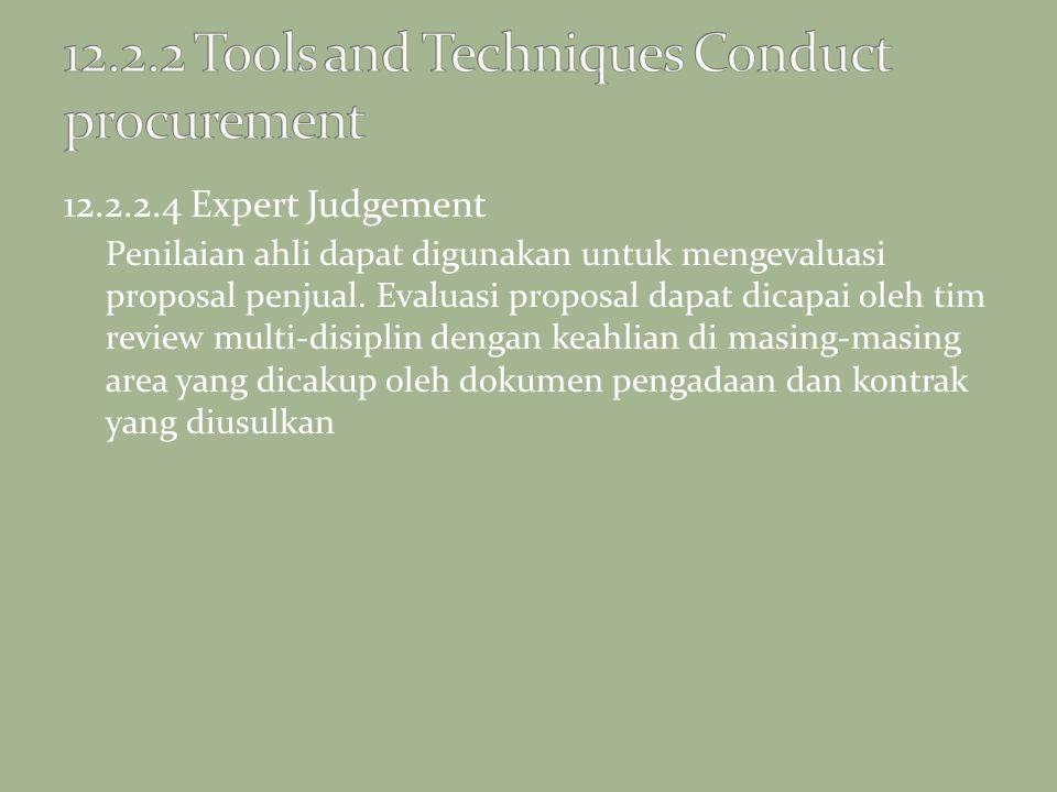 12.2.2.4 Expert Judgement Penilaian ahli dapat digunakan untuk mengevaluasi proposal penjual. Evaluasi proposal dapat dicapai oleh tim review multi-di