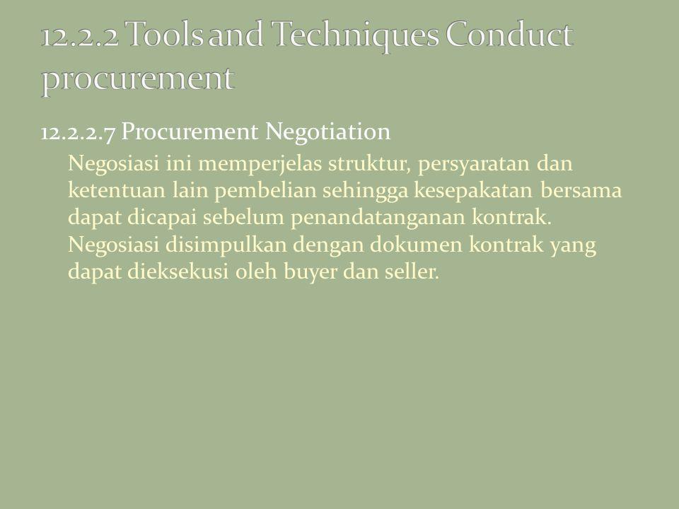 12.2.2.7 Procurement Negotiation Negosiasi ini memperjelas struktur, persyaratan dan ketentuan lain pembelian sehingga kesepakatan bersama dapat dicap