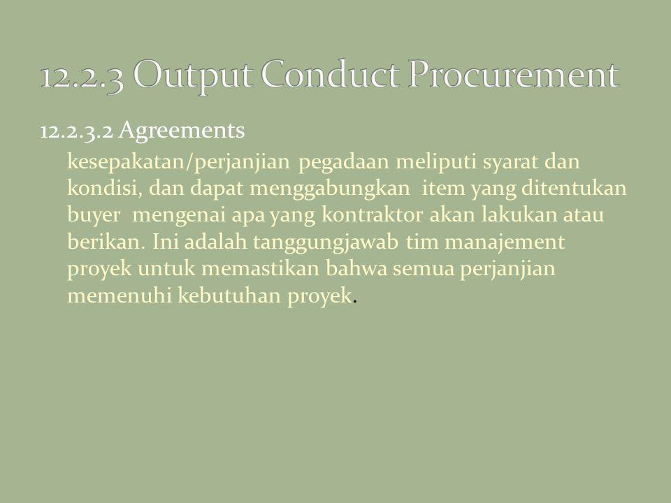 12.2.3.2 Agreements kesepakatan/perjanjian pegadaan meliputi syarat dan kondisi, dan dapat menggabungkan item yang ditentukan buyer mengenai apa yang