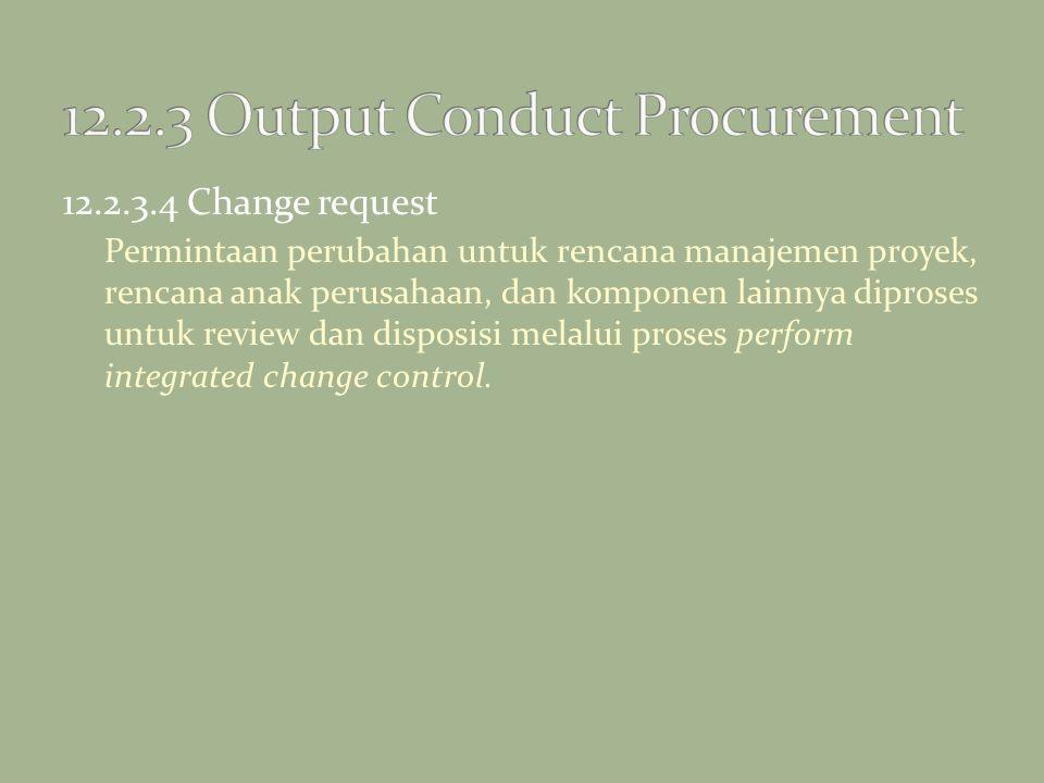 12.2.3.4 Change request Permintaan perubahan untuk rencana manajemen proyek, rencana anak perusahaan, dan komponen lainnya diproses untuk review dan d