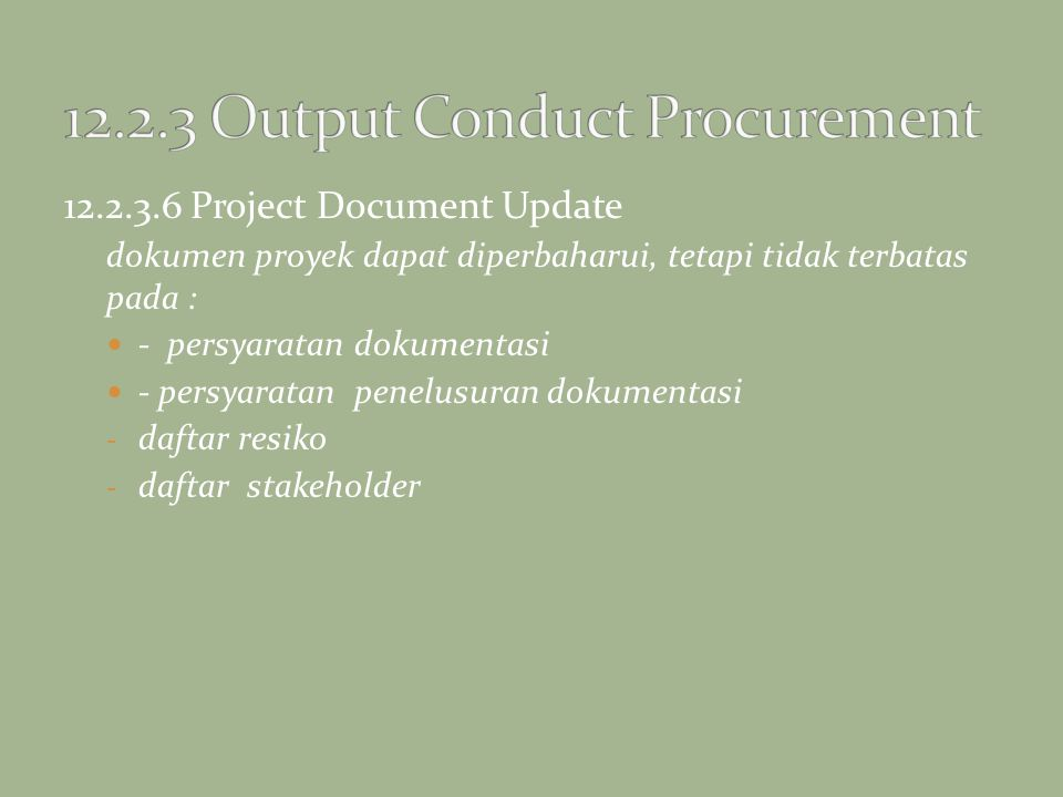 12.2.3.6 Project Document Update dokumen proyek dapat diperbaharui, tetapi tidak terbatas pada : - persyaratan dokumentasi - persyaratan penelusuran d