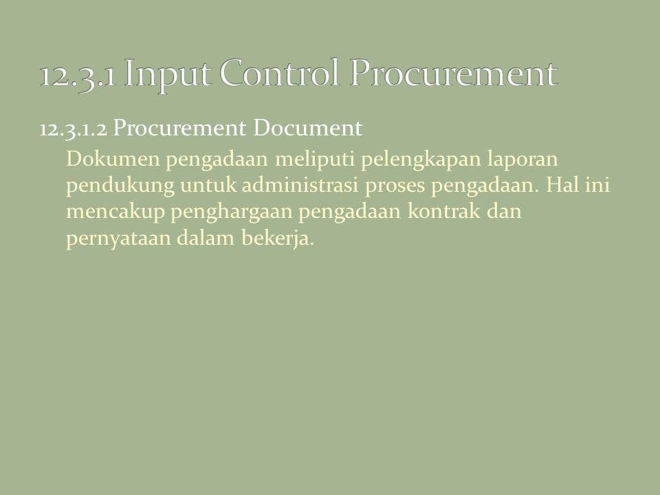 12.3.1.2 Procurement Document Dokumen pengadaan meliputi pelengkapan laporan pendukung untuk administrasi proses pengadaan. Hal ini mencakup pengharga
