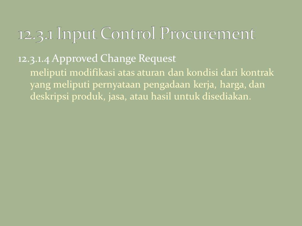 12.3.1.4 Approved Change Request meliputi modifikasi atas aturan dan kondisi dari kontrak yang meliputi pernyataan pengadaan kerja, harga, dan deskrip