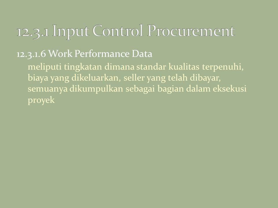 12.3.1.6 Work Performance Data meliputi tingkatan dimana standar kualitas terpenuhi, biaya yang dikeluarkan, seller yang telah dibayar, semuanya dikum