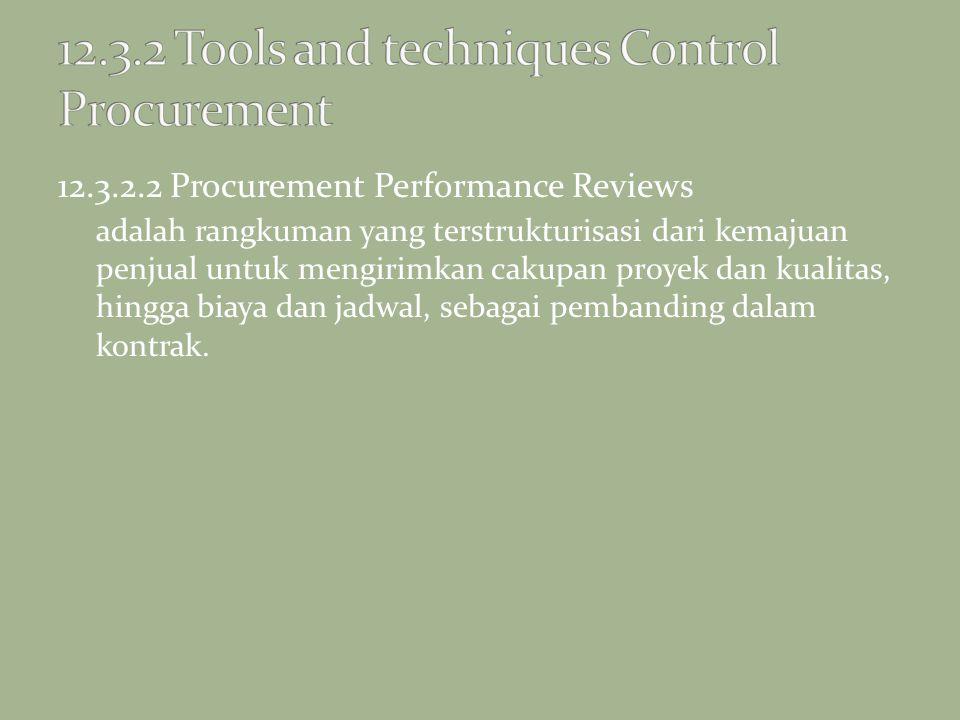 12.3.2.2 Procurement Performance Reviews adalah rangkuman yang terstrukturisasi dari kemajuan penjual untuk mengirimkan cakupan proyek dan kualitas, h