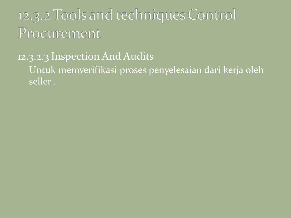 12.3.2.3 Inspection And Audits Untuk memverifikasi proses penyelesaian dari kerja oleh seller.
