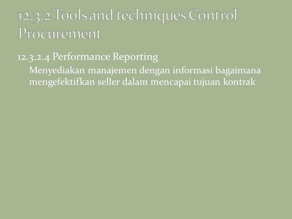 12.3.2.4 Performance Reporting Menyediakan manajemen dengan informasi bagaimana mengefektifkan seller dalam mencapai tujuan kontrak
