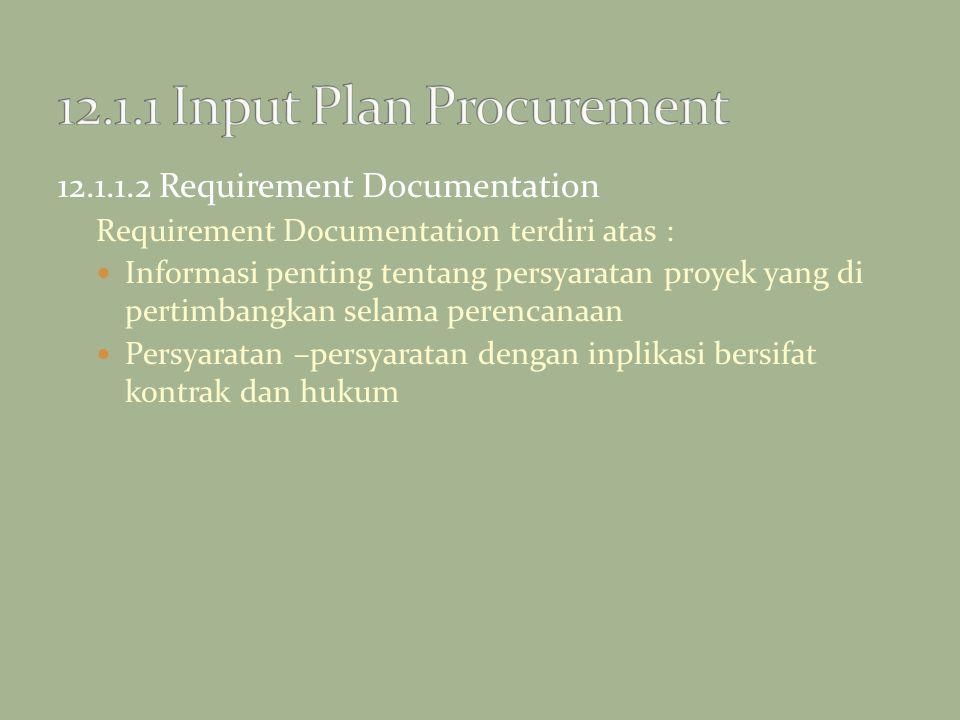 12.1.1.2 Requirement Documentation Requirement Documentation terdiri atas : Informasi penting tentang persyaratan proyek yang di pertimbangkan selama