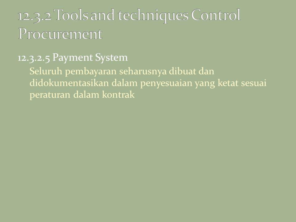 12.3.2.5 Payment System Seluruh pembayaran seharusnya dibuat dan didokumentasikan dalam penyesuaian yang ketat sesuai peraturan dalam kontrak