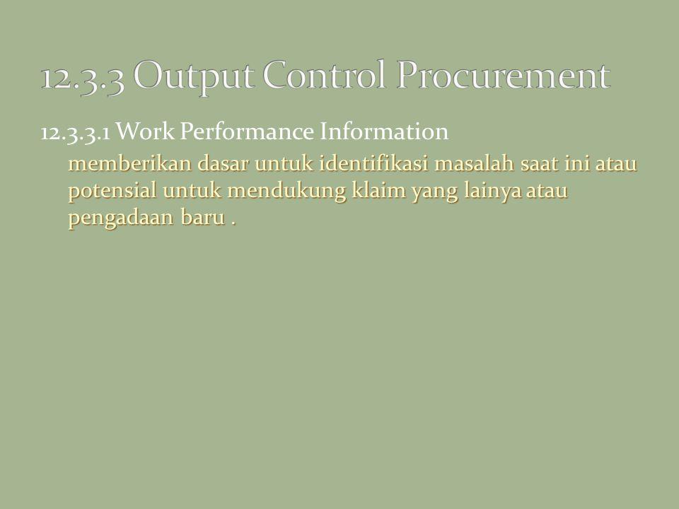 12.3.3.1 Work Performance Information memberikan dasar untuk identifikasi masalah saat ini atau potensial untuk mendukung klaim yang lainya atau penga