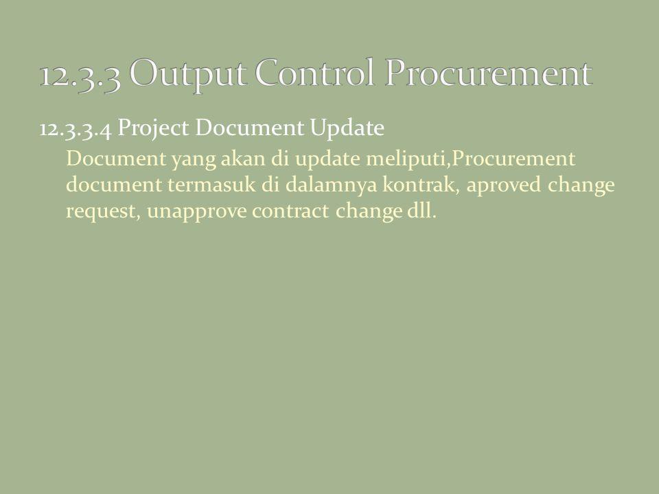 12.3.3.4 Project Document Update Document yang akan di update meliputi,Procurement document termasuk di dalamnya kontrak, aproved change request, unap