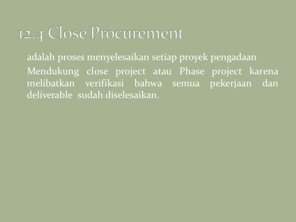 adalah proses menyelesaikan setiap proyek pengadaan Mendukung close project atau Phase project karena melibatkan verifikasi bahwa semua pekerjaan dan