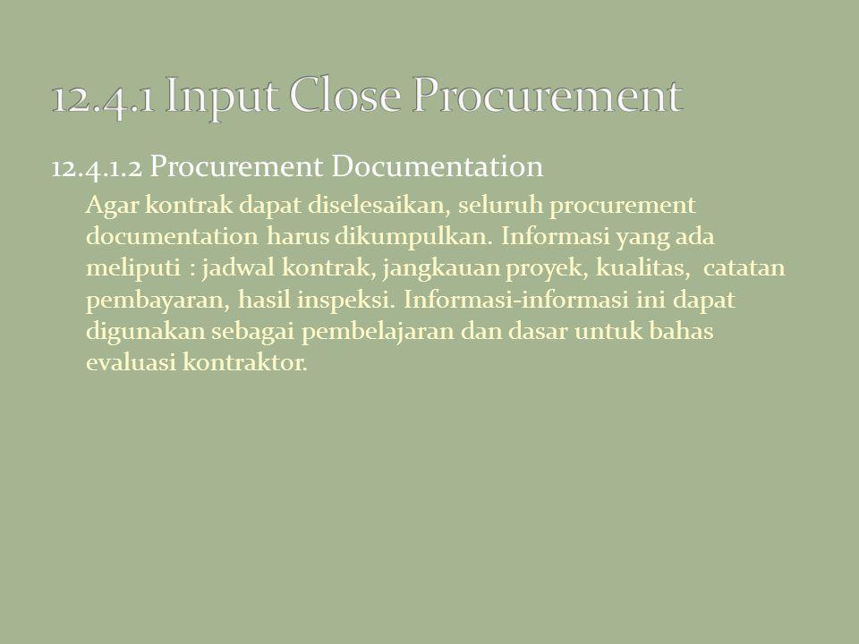 12.4.1.2 Procurement Documentation Agar kontrak dapat diselesaikan, seluruh procurement documentation harus dikumpulkan. Informasi yang ada meliputi :