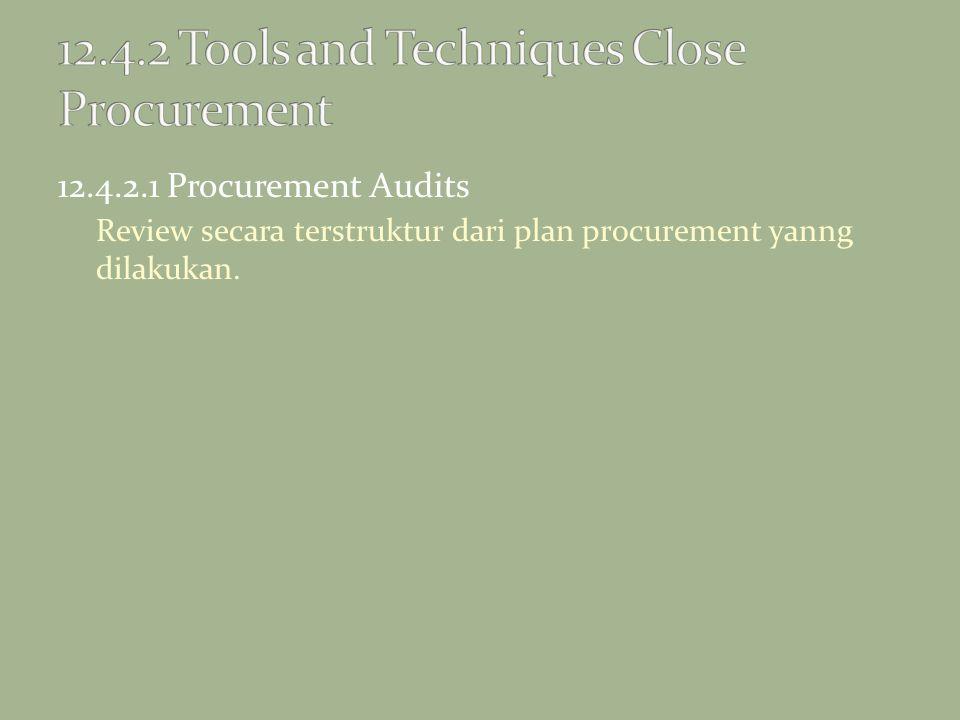 12.4.2.1 Procurement Audits Review secara terstruktur dari plan procurement yanng dilakukan.