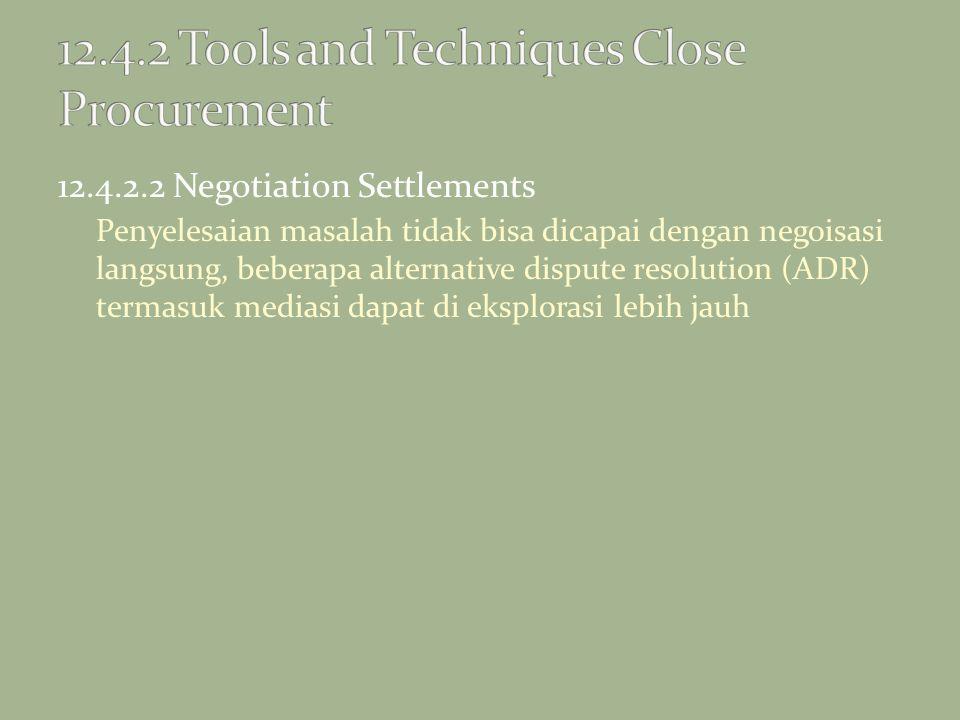 12.4.2.2 Negotiation Settlements Penyelesaian masalah tidak bisa dicapai dengan negoisasi langsung, beberapa alternative dispute resolution (ADR) term