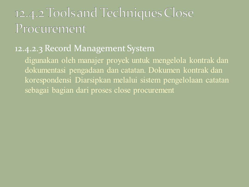 12.4.2.3 Record Management System digunakan oleh manajer proyek untuk mengelola kontrak dan dokumentasi pengadaan dan catatan. Dokumen kontrak dan kor