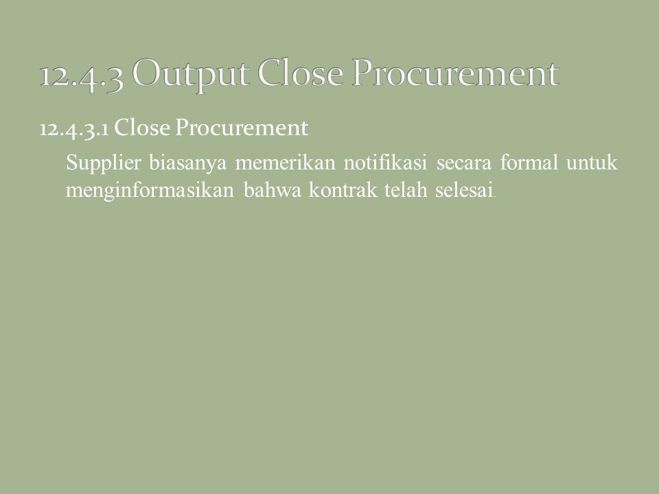 12.4.3.1 Close Procurement Supplier biasanya memerikan notifikasi secara formal untuk menginformasikan bahwa kontrak telah selesai.