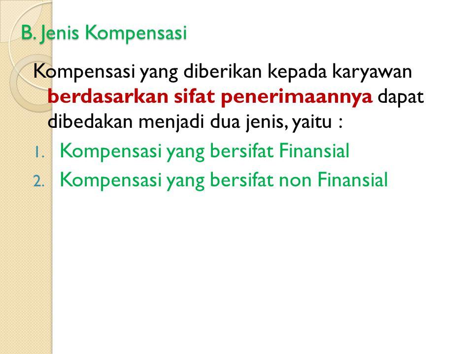 B. Jenis Kompensasi Kompensasi yang diberikan kepada karyawan berdasarkan sifat penerimaannya dapat dibedakan menjadi dua jenis, yaitu : 1. Kompensasi
