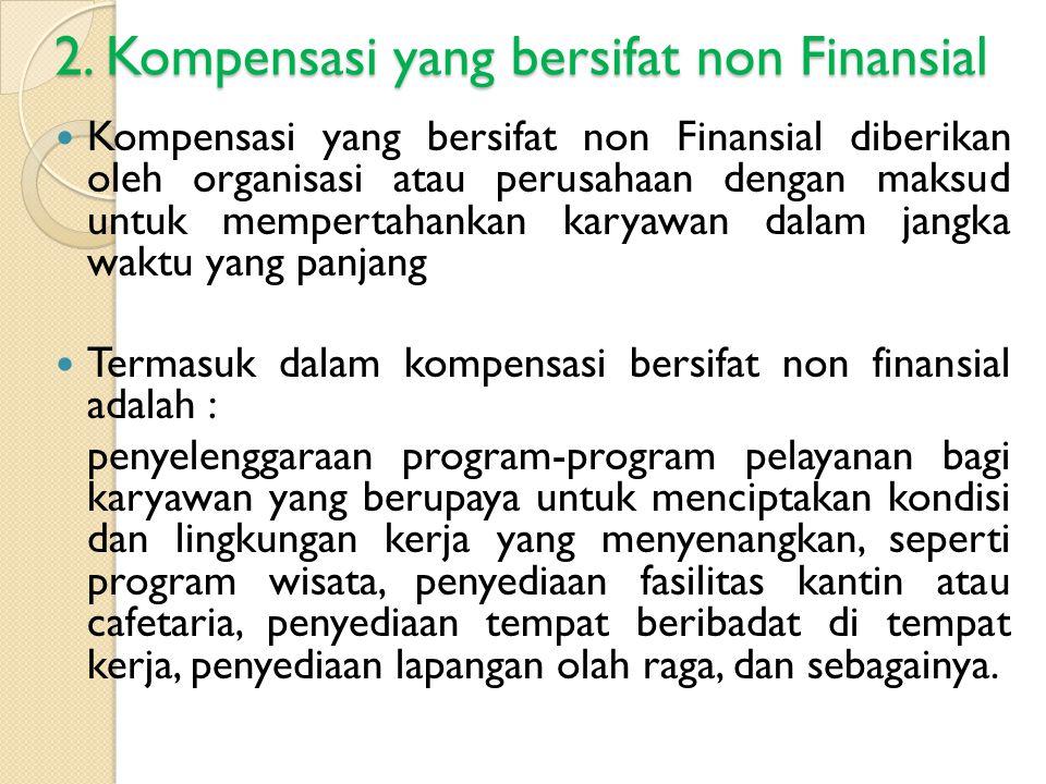 2. Kompensasi yang bersifat non Finansial Kompensasi yang bersifat non Finansial diberikan oleh organisasi atau perusahaan dengan maksud untuk mempert