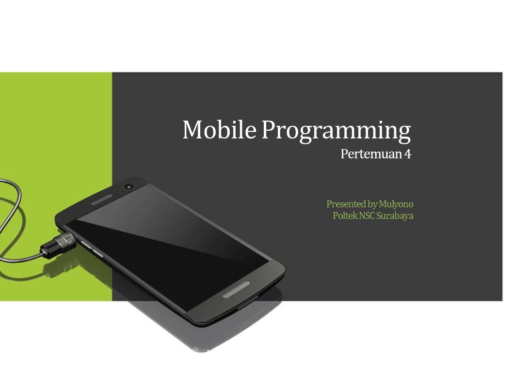 Mobile Programming Pertemuan 4 Presented by Mulyono Poltek NSC Surabaya