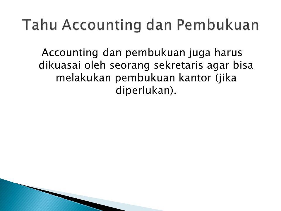 Accounting dan pembukuan juga harus dikuasai oleh seorang sekretaris agar bisa melakukan pembukuan kantor (jika diperlukan).