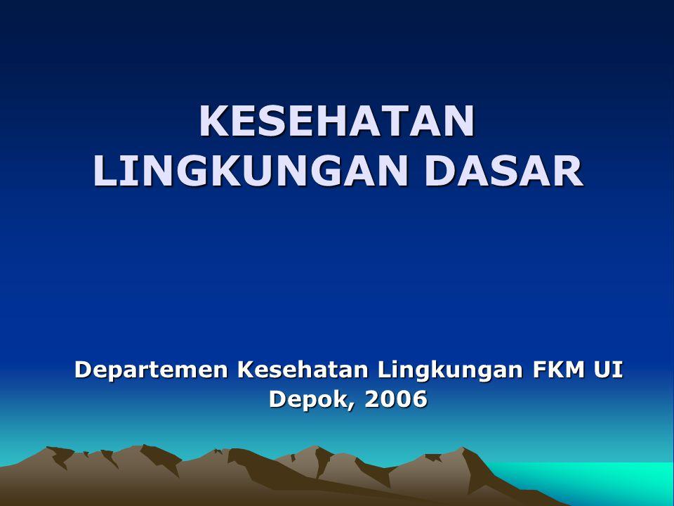 KESEHATAN LINGKUNGAN DASAR Departemen Kesehatan Lingkungan FKM UI Depok, 2006