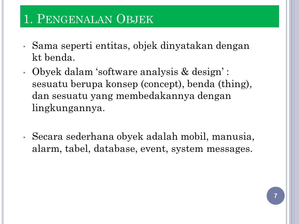 Sama seperti entitas, objek dinyatakan dengan kt benda. Obyek dalam 'software analysis & design' : sesuatu berupa konsep (concept), benda (thing), dan