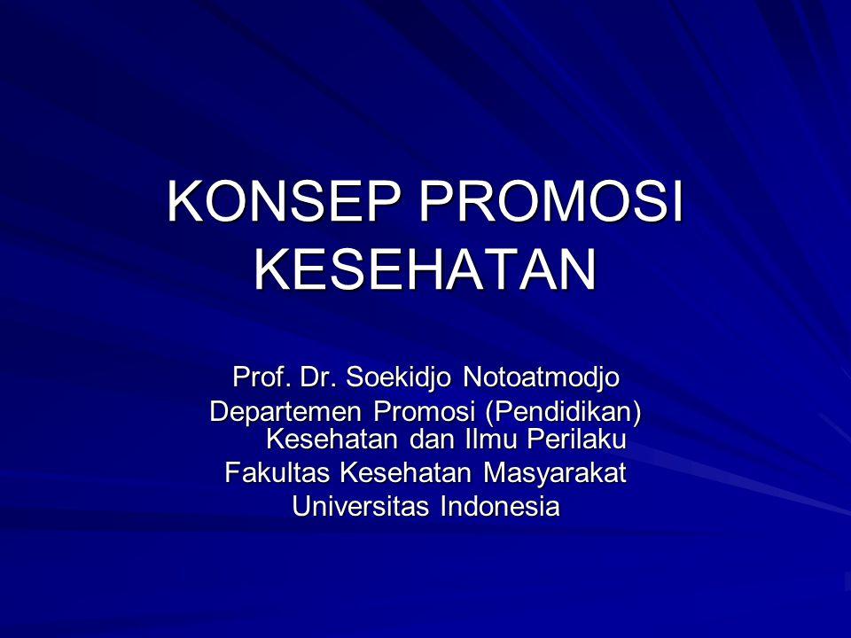 KONSEP PROMOSI KESEHATAN Prof. Dr. Soekidjo Notoatmodjo Departemen Promosi (Pendidikan) Kesehatan dan Ilmu Perilaku Fakultas Kesehatan Masyarakat Univ