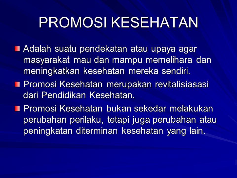 PROMOSI KESEHATAN Adalah suatu pendekatan atau upaya agar masyarakat mau dan mampu memelihara dan meningkatkan kesehatan mereka sendiri. Promosi Keseh