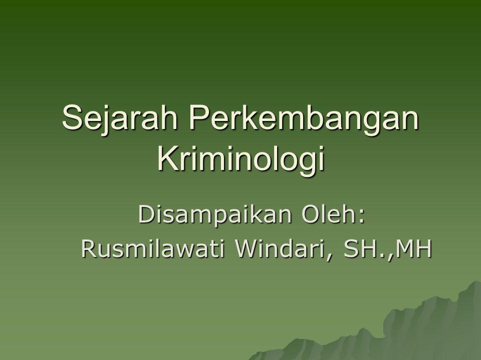 Sejarah Perkembangan Kriminologi Disampaikan Oleh: Rusmilawati Windari, SH.,MH Rusmilawati Windari, SH.,MH