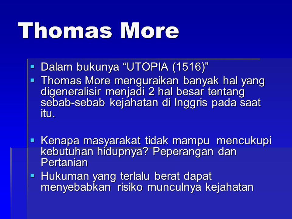 """Thomas More  Dalam bukunya """"UTOPIA (1516)""""  Thomas More menguraikan banyak hal yang digeneralisir menjadi 2 hal besar tentang sebab-sebab kejahatan"""