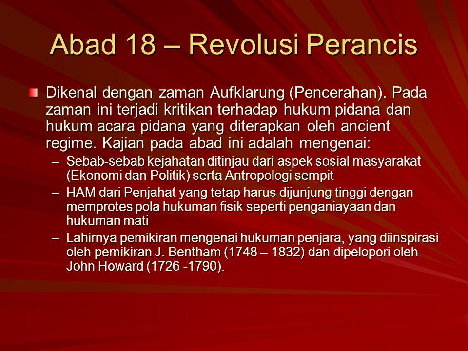 Abad 18 – Revolusi Perancis Dikenal dengan zaman Aufklarung (Pencerahan). Pada zaman ini terjadi kritikan terhadap hukum pidana dan hukum acara pidana