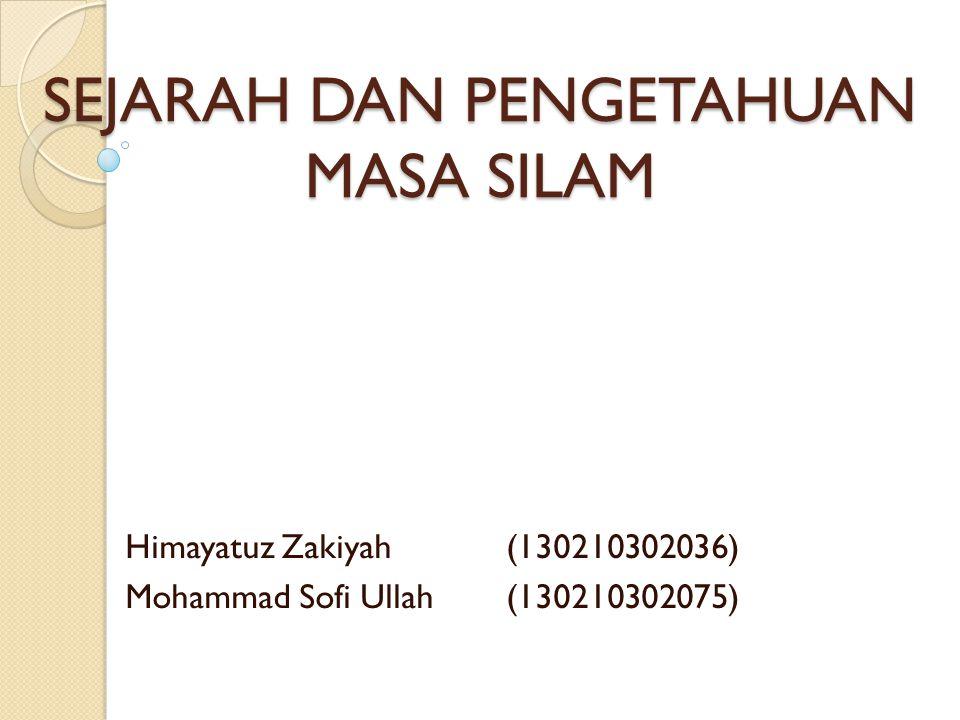 SEJARAH DAN PENGETAHUAN MASA SILAM Himayatuz Zakiyah(130210302036) Mohammad Sofi Ullah(130210302075)