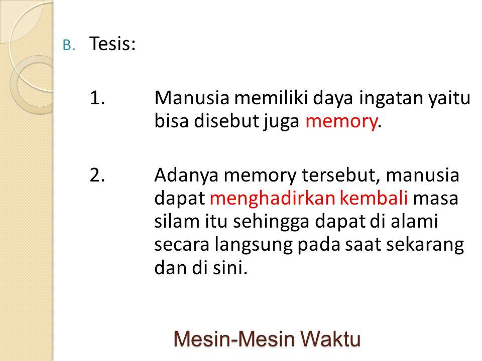 Mesin-Mesin Waktu B. Tesis: 1.Manusia memiliki daya ingatan yaitu bisa disebut juga memory. 2.Adanya memory tersebut, manusia dapat menghadirkan kemba