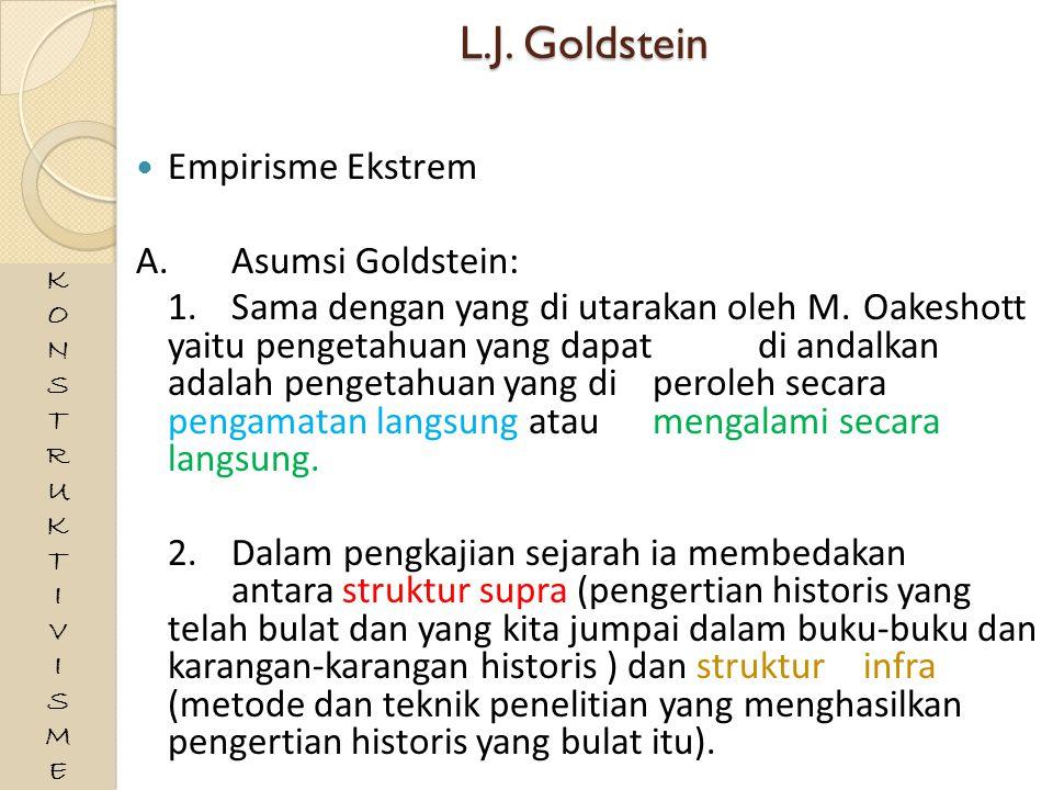 L.J. Goldstein Empirisme Ekstrem A.Asumsi Goldstein: 1.Sama dengan yang di utarakan oleh M. Oakeshott yaitu pengetahuan yang dapat di andalkan adalah