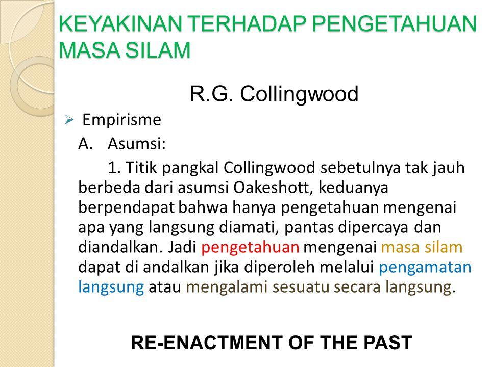 KEYAKINAN TERHADAP PENGETAHUAN MASA SILAM R.G. Collingwood  Empirisme A.Asumsi: 1. Titik pangkal Collingwood sebetulnya tak jauh berbeda dari asumsi