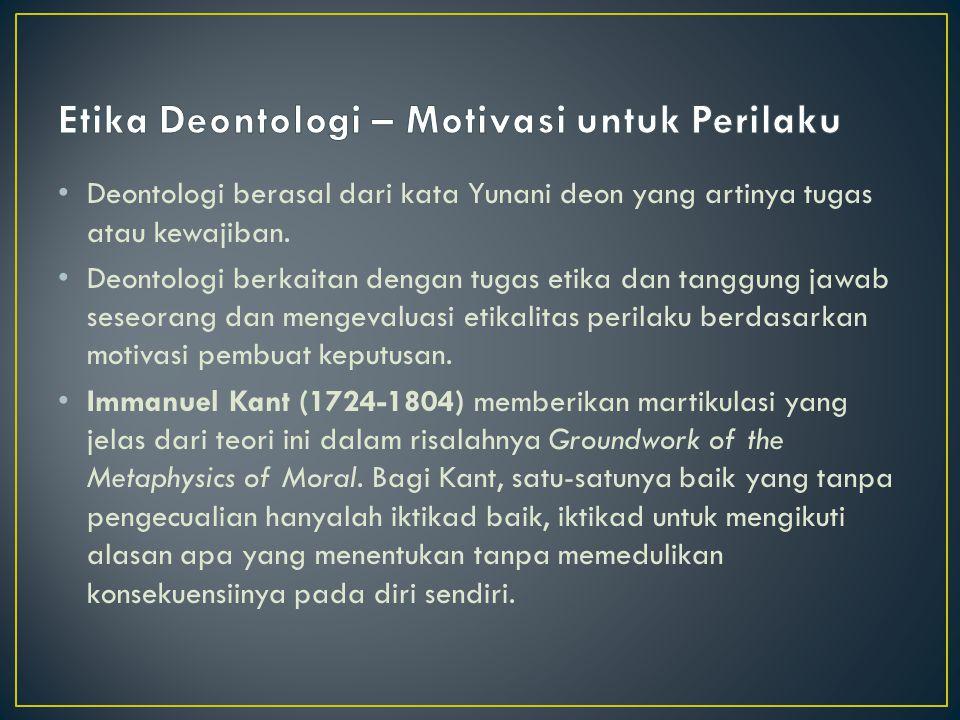Deontologi berasal dari kata Yunani deon yang artinya tugas atau kewajiban. Deontologi berkaitan dengan tugas etika dan tanggung jawab seseorang dan m