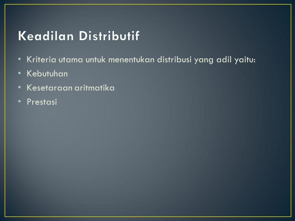 Kriteria utama untuk menentukan distribusi yang adil yaitu: Kebutuhan Kesetaraan aritmatika Prestasi