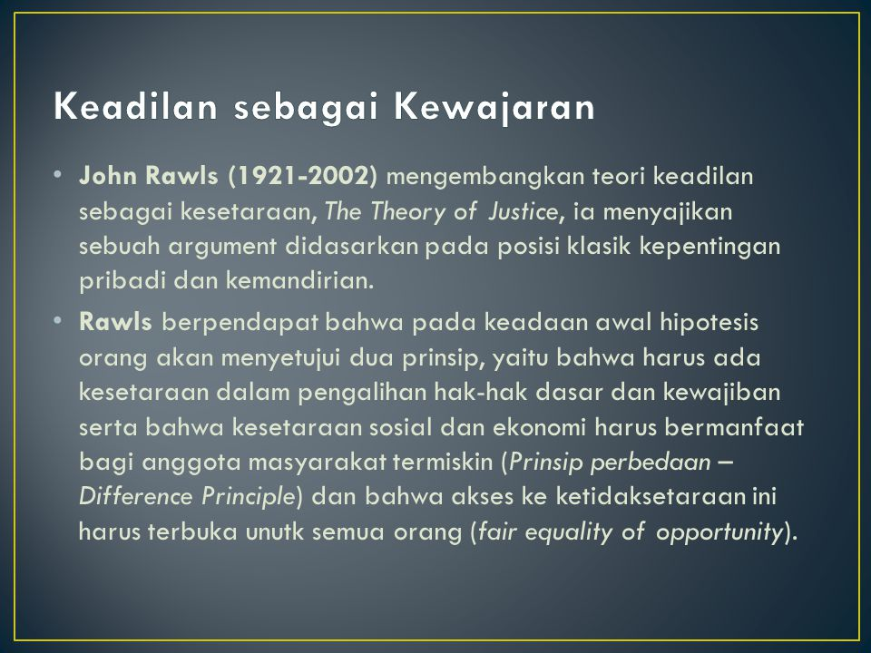 John Rawls (1921-2002) mengembangkan teori keadilan sebagai kesetaraan, The Theory of Justice, ia menyajikan sebuah argument didasarkan pada posisi kl