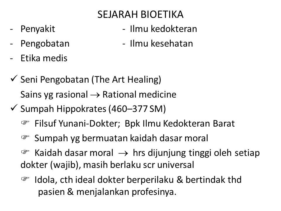 SEJARAH BIOETIKA -Penyakit- Ilmu kedokteran -Pengobatan- Ilmu kesehatan -Etika medis Seni Pengobatan (The Art Healing) Sains yg rasional  Rational me